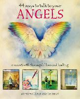 44 Ways to Talk to Your Angels:...