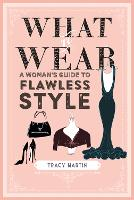 What to Wear: A Woman's Guide to...