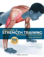 Anatomy & Strength Training: Without...