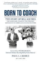 Born to Coach: The Story of Bill...