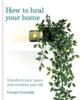 How to Heal Your Home: Transform your...