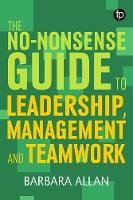 The No-Nonsense Guide to Leadership,...