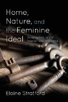 Home, Nature, and the Feminine Ideal:...