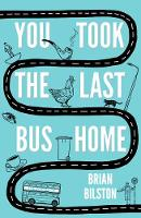 You Took the Last Bus Home: The Poems...