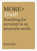 more TRUTH: Searching for Certainty ...