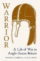 Warrior: A Life of War in Anglo-Saxon...