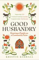 Good Husbandry: Growing a Family on a...