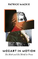 Mozart in Motion: His Work and His...