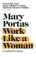 Work Like a Woman: A Manifesto For...