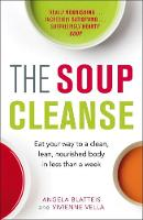The Soup Cleanse: Eat Your Way to a...