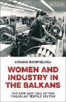 Women and Industry in the Balkans: ...