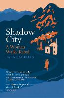 Shadow City: A Woman Walks Kabul