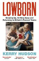 Lowborn: Growing Up, Getting Away and...