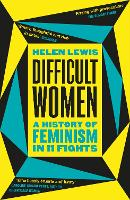 Difficult Women: A History of ...