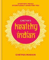 Chetna's Healthy Indian: Everyday...