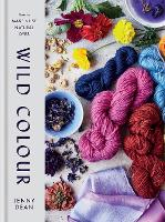Wild Colour: How to Make and Use...