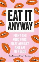 Eat It Anyway: Fight the Food Fads,...