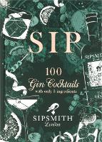 Sipsmith: Sip: 100 gin cocktails with...