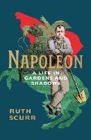 Napoleon: A Life in Gardens and Shadows