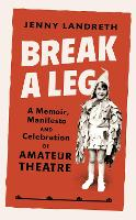 Break a Leg: A memoir, manifesto and...