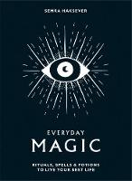 Everyday Magic: Rituals, spells and...