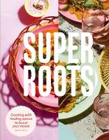 Super Roots: Cooking with Healing...