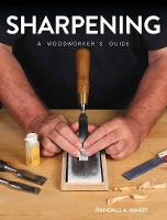 Sharpening: A Woodworker's Guide