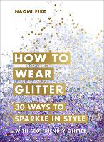 How to Wear Glitter: 30 Ways to...