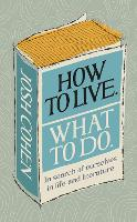 How to Live. What To Do.: In search ...