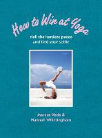 How to Win at Yoga: Nail the hardest...