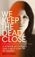 We Keep the Dead Close: A Murder at...