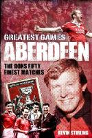 Aberdeen Greatest Games: The Dons'...