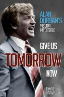Give Us Tomorrow Now: Alan Durban's...