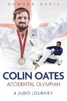 Accidental Olympian: Colin Oates, a...