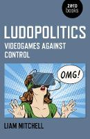 Ludopolitics: Videogames against Control