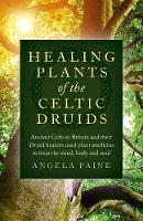 Healing Plants of the Celtic Druids:...