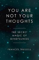 You Are Not Your Thoughts: The Secret...