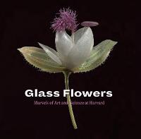 Glass Flowers: Marvels of Art and...