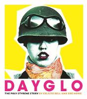 Dayglo!: The Creative Life of Poly...