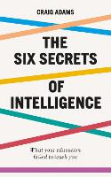The Six Secrets of Intelligence: What...