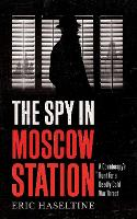 The Spy in Moscow Station: A...