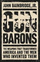 Gun Barons: The Weapons That Changed...