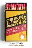 Children and Teenagers Who Set Fires:...