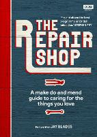The Repair Shop: A Make Do and Mend...