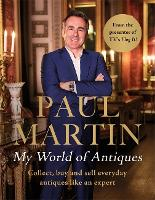 Paul Martin: My World Of Antiques:...