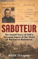Saboteur: The Untold Story of SOE's...