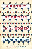 A History of Britain in 21 Women: A...