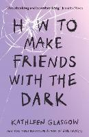 How to Make Friends with the Dark:...