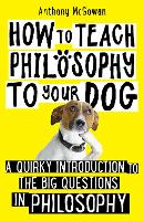 How to Teach Philosophy to Your Dog: ...