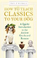 How to Teach Classics to Your Dog: A...